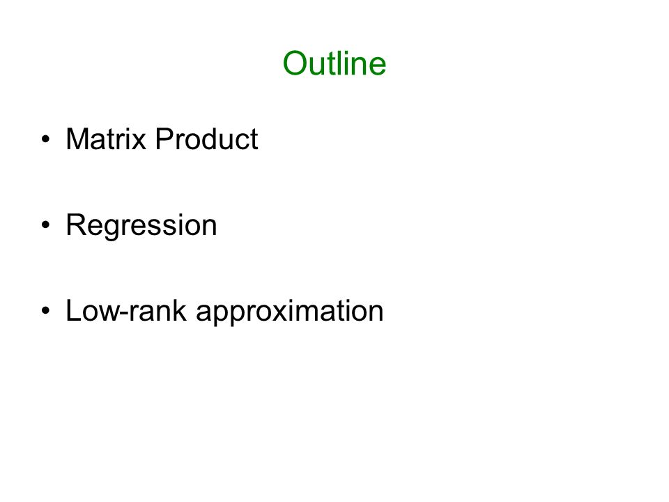 Outline Matrix Product Regression Low-rank approximation