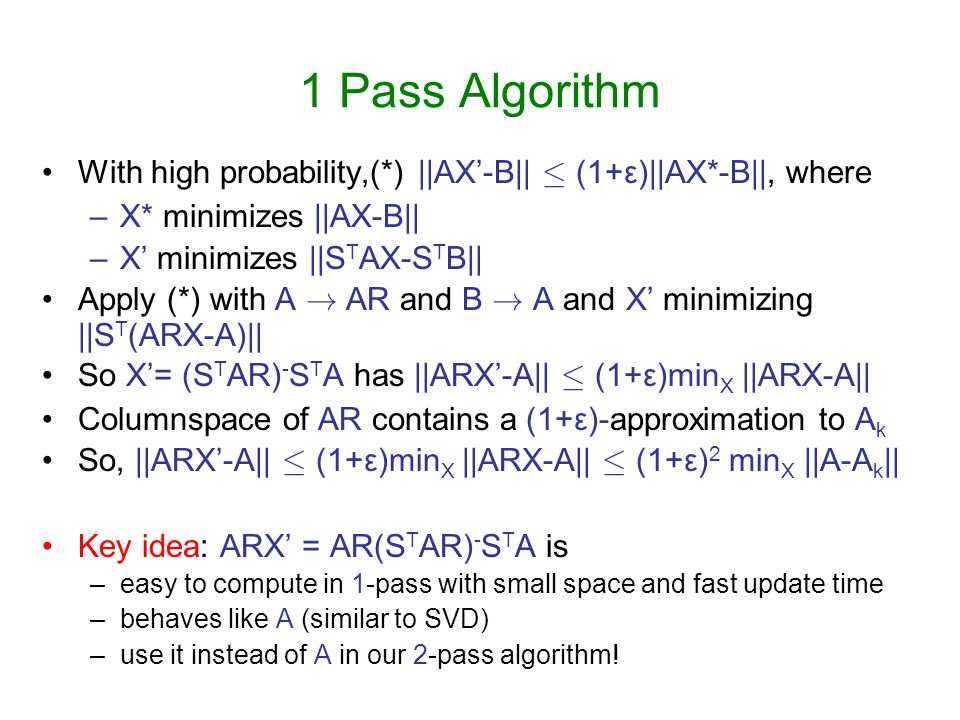 1 Pass Algorithm With high probability,(*) ||AX'-B|| · (1+ε)||AX*-B||, where. X* minimizes ||AX-B||