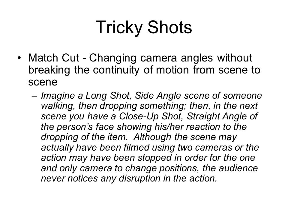 Tricky Shots Match Cut - Changing camera angles without breaking the continuity of motion from scene to scene.
