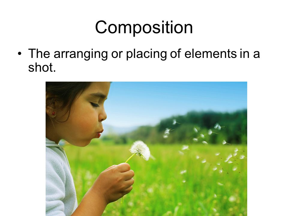 Composition The arranging or placing of elements in a shot.