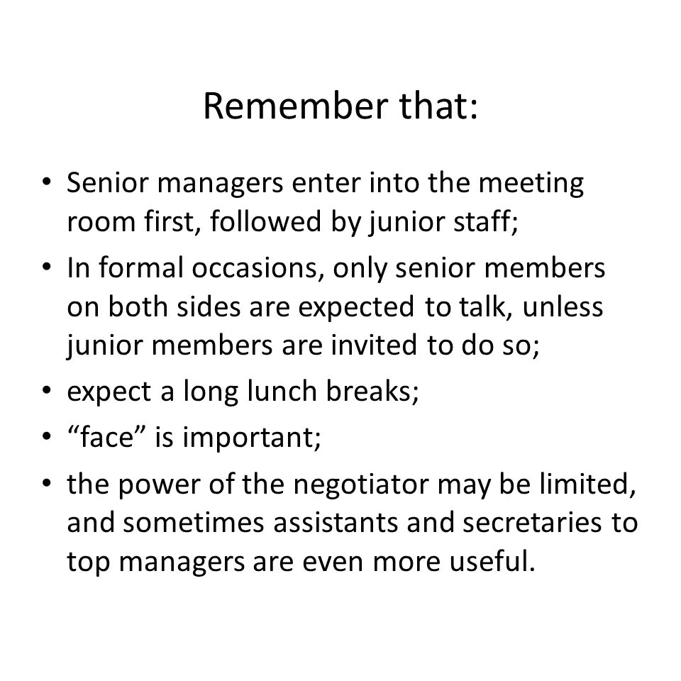 Remember that: Senior managers enter into the meeting room first, followed by junior staff;
