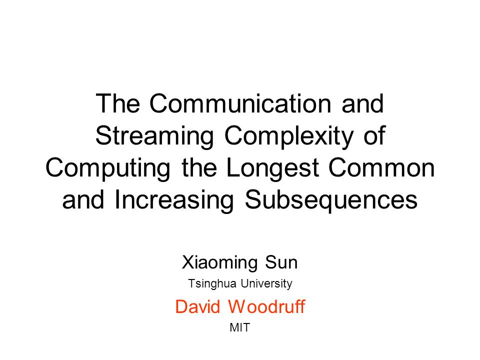 Xiaoming Sun Tsinghua University David Woodruff MIT