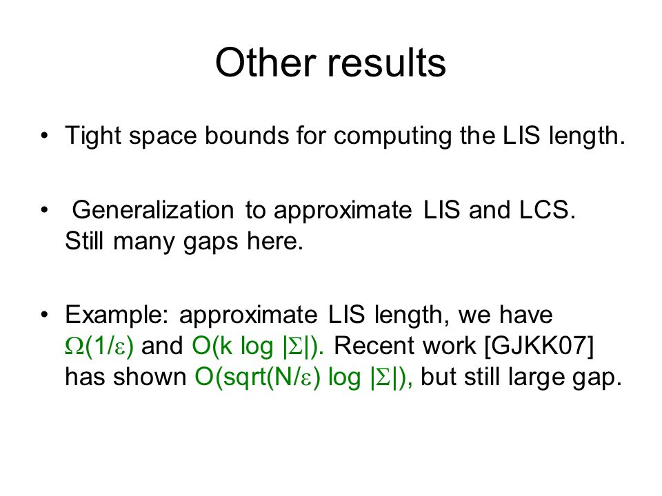 Other results Tight space bounds for computing the LIS length.