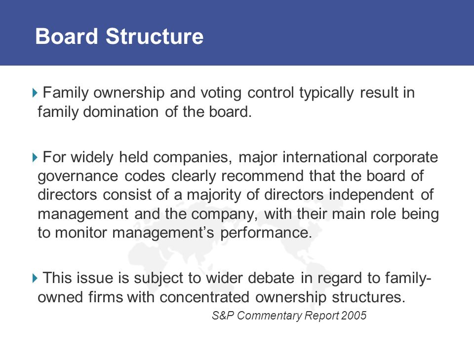 Board Structure Family ownership and voting control typically result in family domination of the board.
