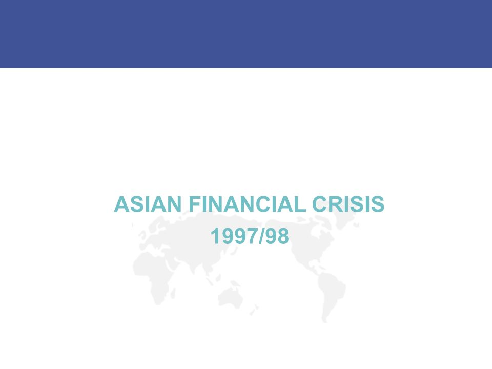 ASIAN FINANCIAL CRISIS 1997/98