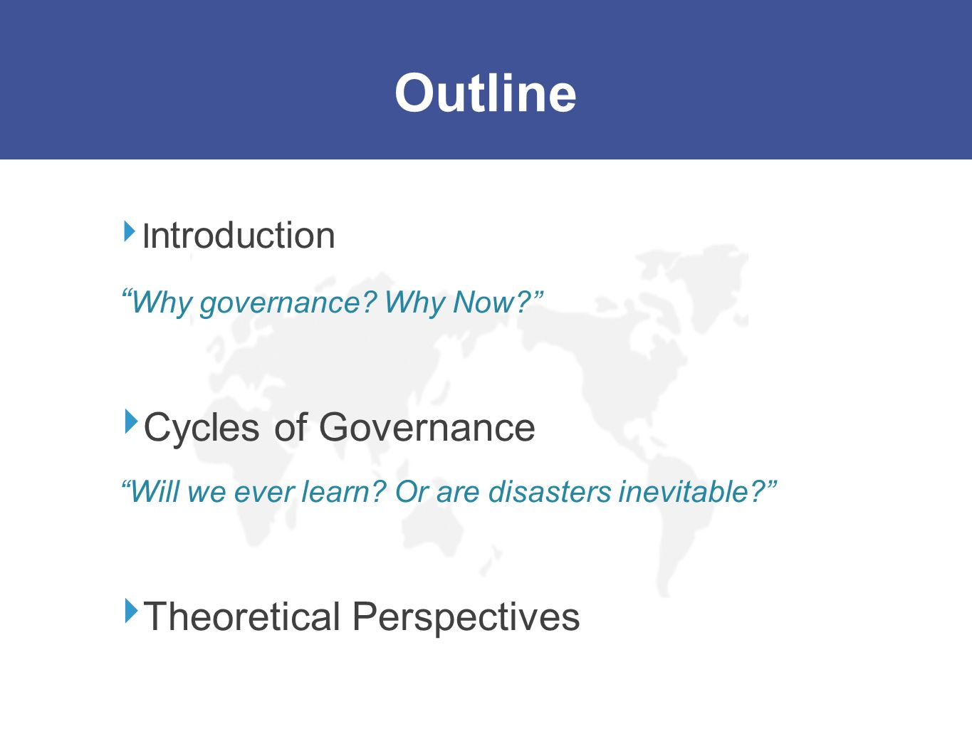 Outline Cycles of Governance Theoretical Perspectives Introduction
