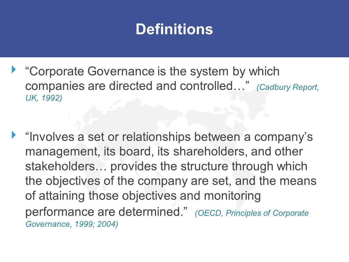Definitions Corporate Governance is the system by which companies are directed and controlled… (Cadbury Report, UK, 1992)
