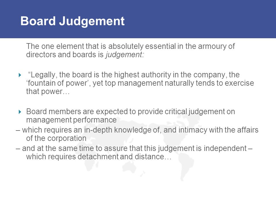 Board Judgement The one element that is absolutely essential in the armoury of directors and boards is judgement: