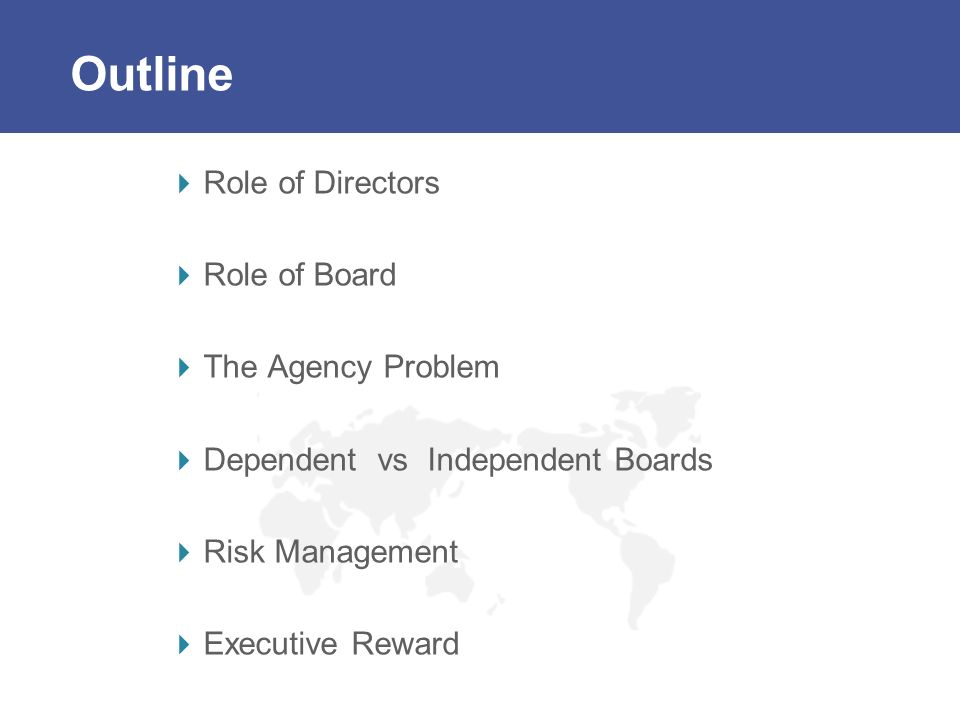 Outline Role of Directors Role of Board The Agency Problem