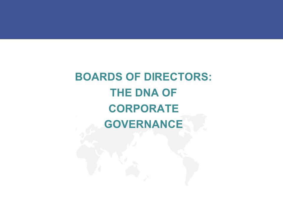 BOARDS OF DIRECTORS: THE DNA OF CORPORATE GOVERNANCE