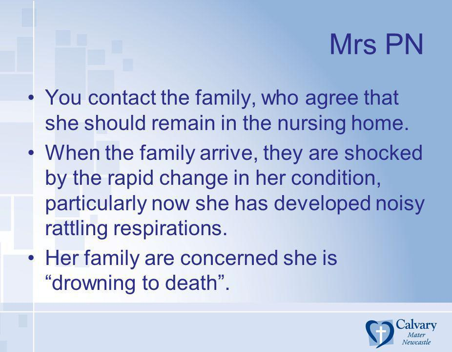 Mrs PN You contact the family, who agree that she should remain in the nursing home.