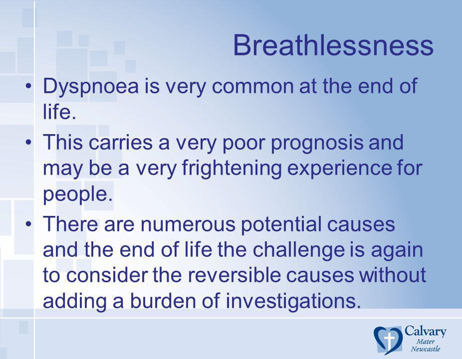 Breathlessness Dyspnoea is very common at the end of life.