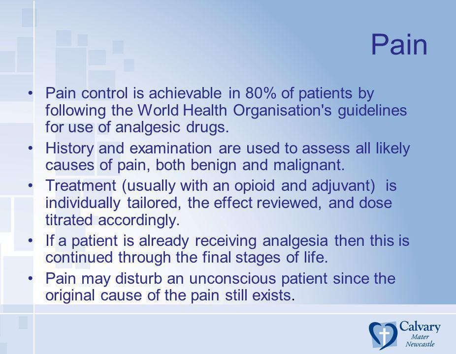 PainPain control is achievable in 80% of patients by following the World Health Organisation s guidelines for use of analgesic drugs.