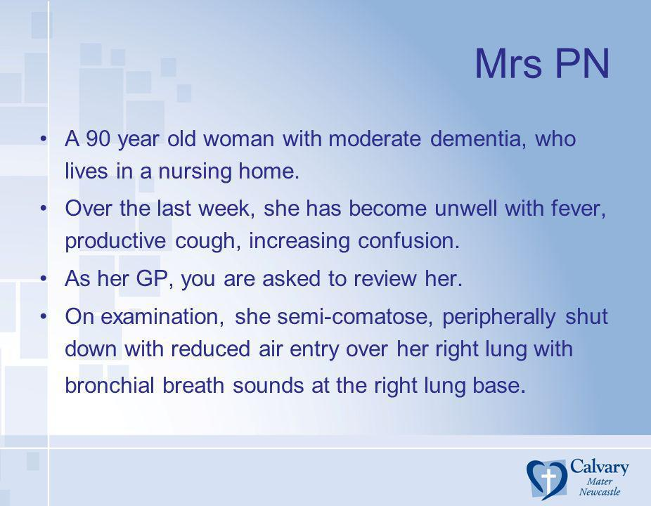 Mrs PN A 90 year old woman with moderate dementia, who lives in a nursing home.