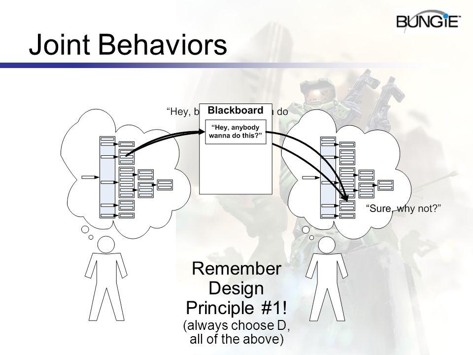 Joint Behaviors Remember Design Principle #1! (always choose D,