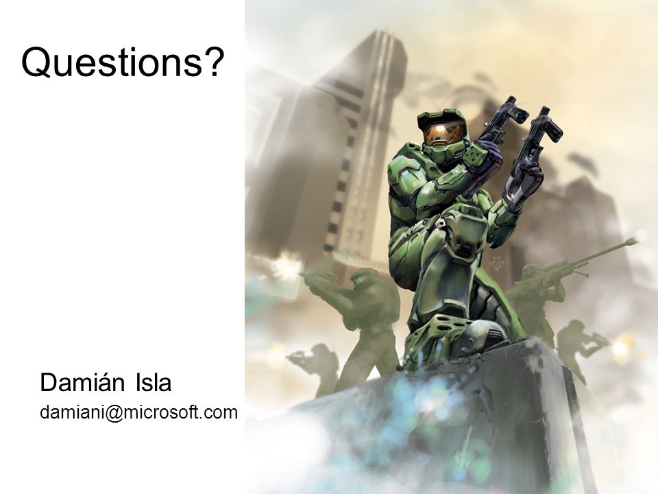 Questions Damián Isla damiani@microsoft.com