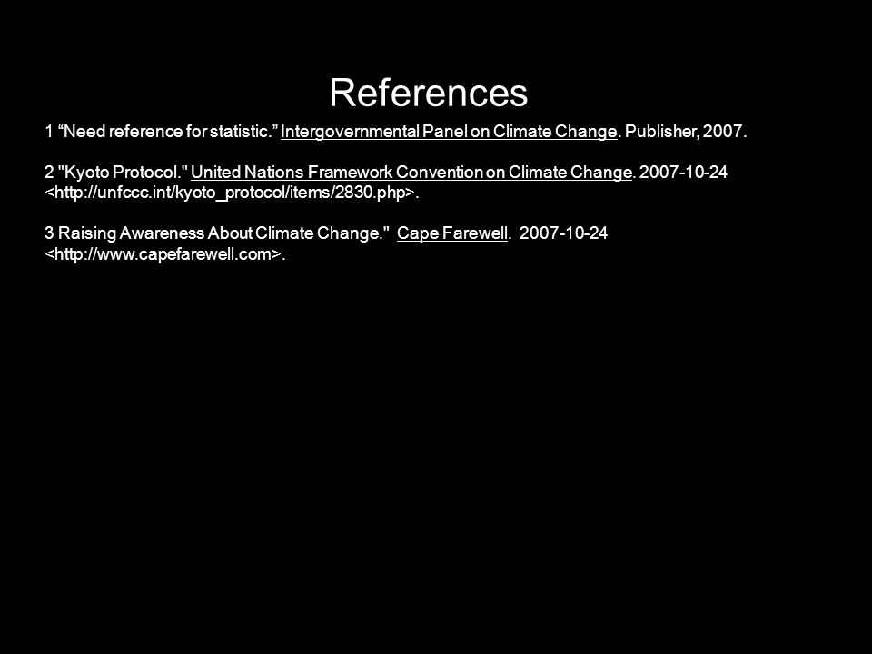 References 1 Need reference for statistic. Intergovernmental Panel on Climate Change. Publisher,