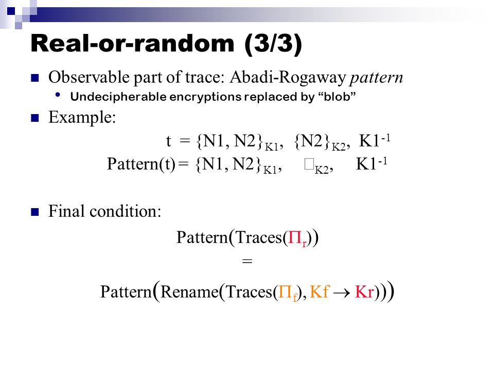 Real-or-random (3/3) Observable part of trace: Abadi-Rogaway pattern