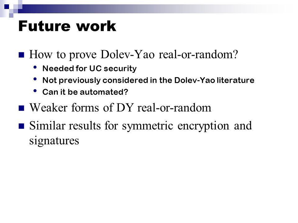Future work How to prove Dolev-Yao real-or-random