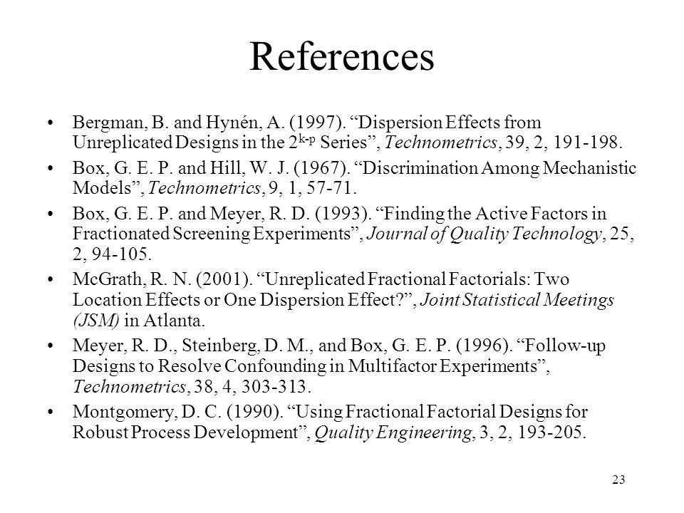 References Bergman, B. and Hynén, A. (1997). Dispersion Effects from Unreplicated Designs in the 2k-p Series , Technometrics, 39, 2, 191-198.
