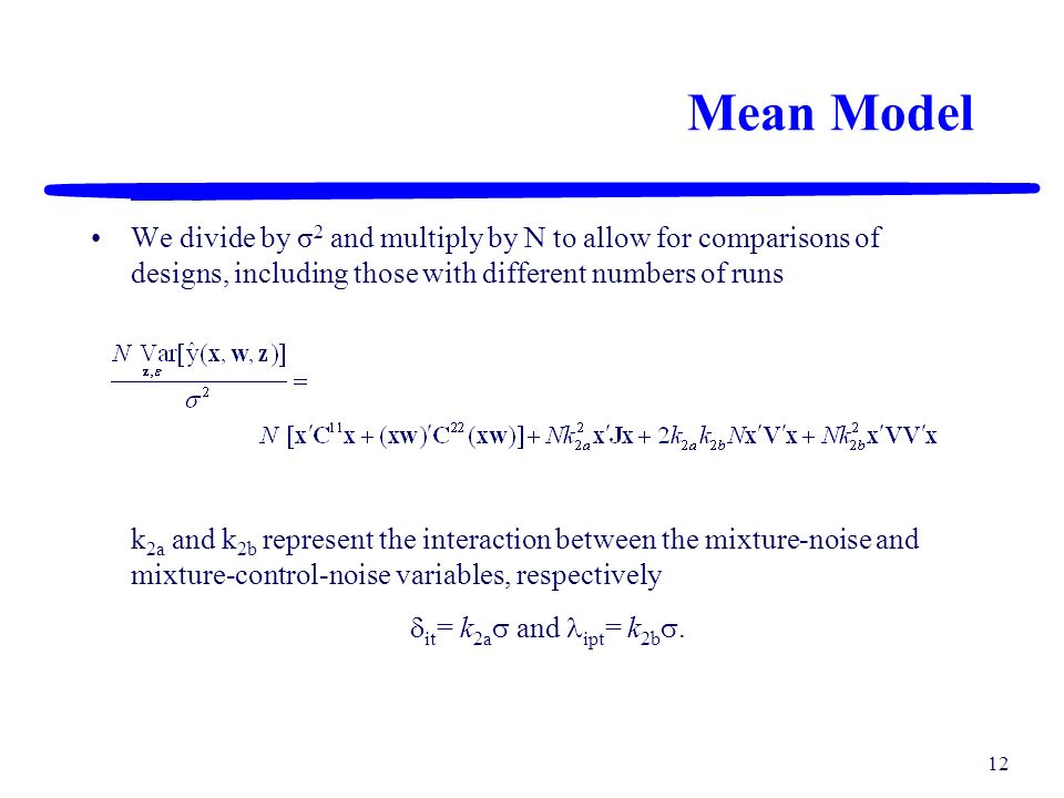 Mean Model We divide by σ2 and multiply by N to allow for comparisons of designs, including those with different numbers of runs.