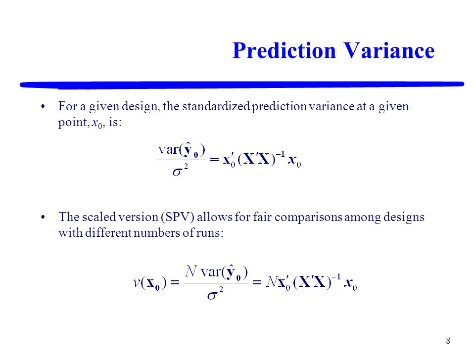 Prediction Variance For a given design, the standardized prediction variance at a given point, x0, is: