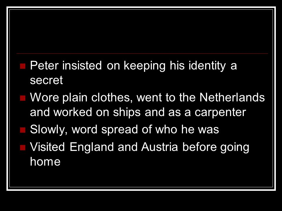 Peter insisted on keeping his identity a secret