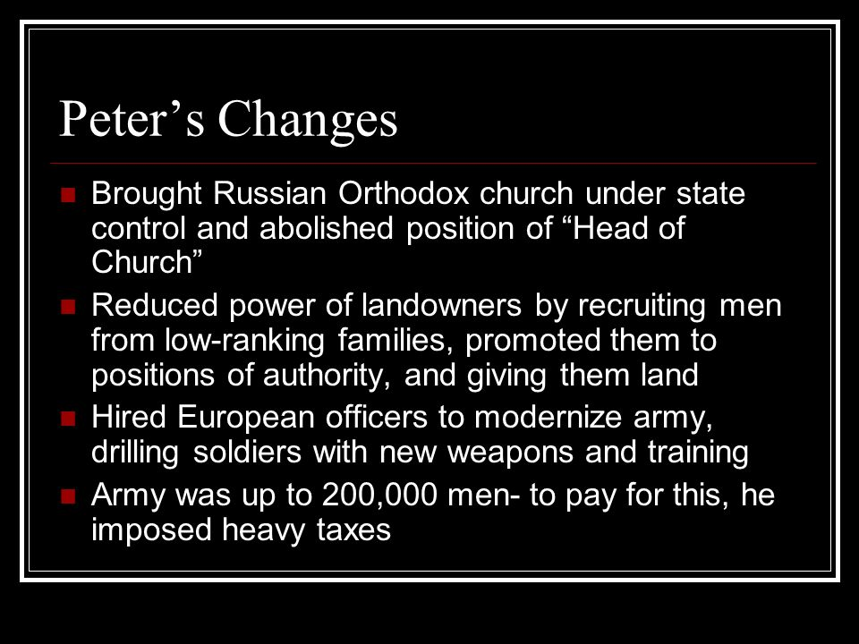 Peter's Changes Brought Russian Orthodox church under state control and abolished position of Head of Church