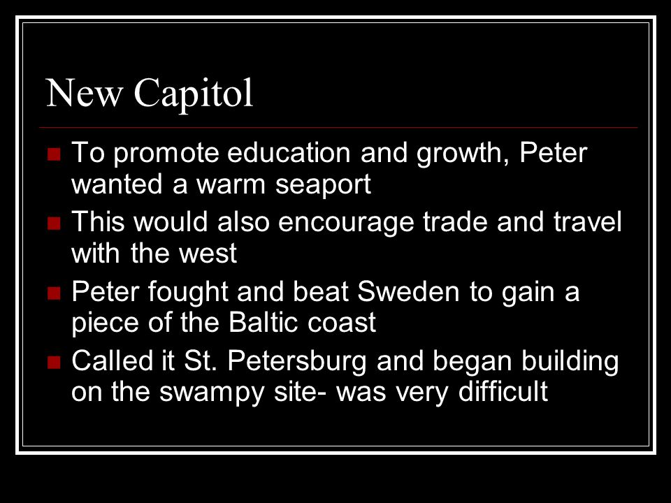 New Capitol To promote education and growth, Peter wanted a warm seaport. This would also encourage trade and travel with the west.