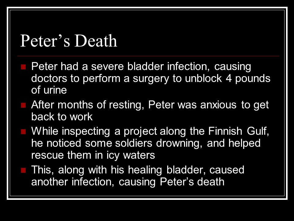 Peter's Death Peter had a severe bladder infection, causing doctors to perform a surgery to unblock 4 pounds of urine.
