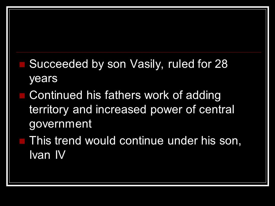 Succeeded by son Vasily, ruled for 28 years