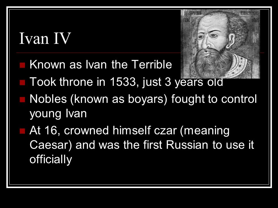 Ivan IV Known as Ivan the Terrible