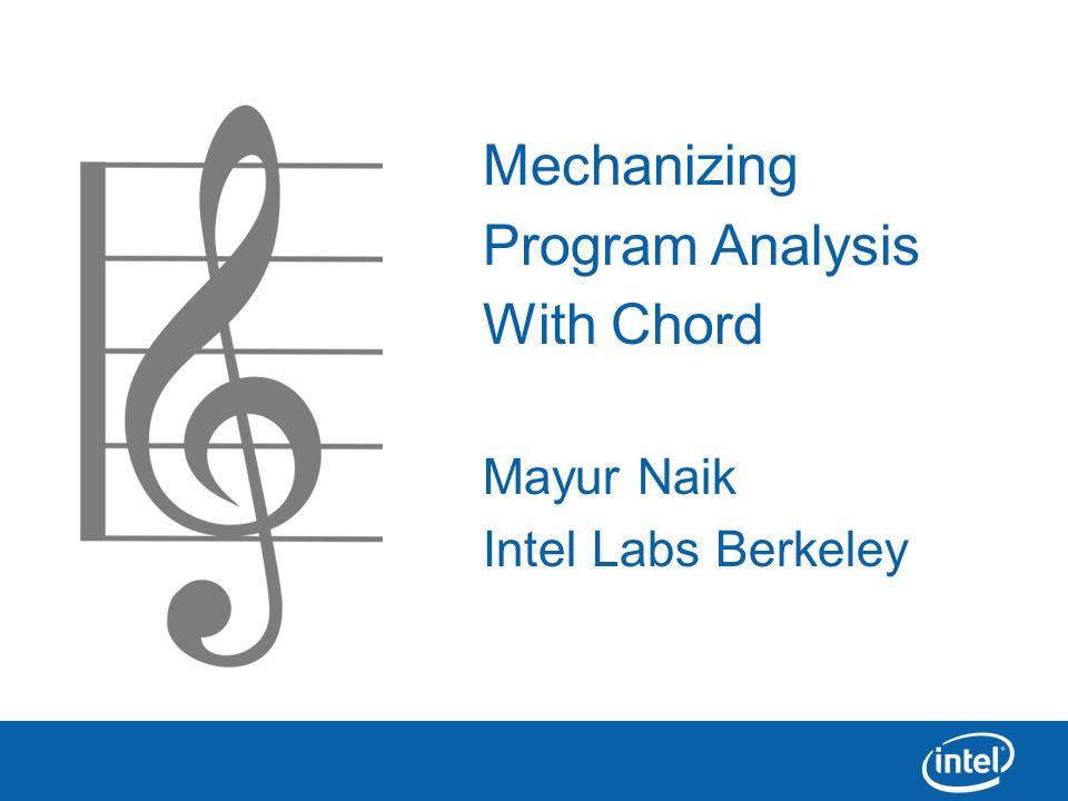 Mechanizing Program Analysis With Chord Mayur Naik Intel Labs Berkeley