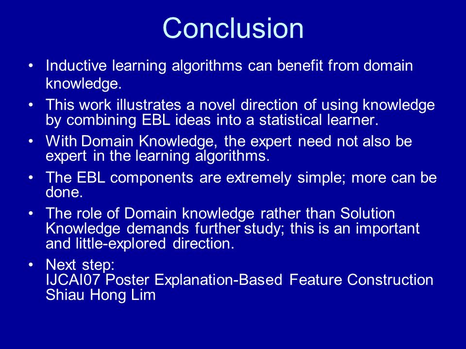 Conclusion Inductive learning algorithms can benefit from domain knowledge.