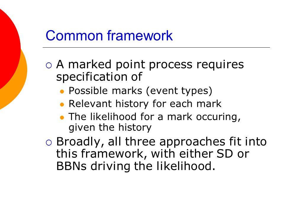 Common framework A marked point process requires specification of