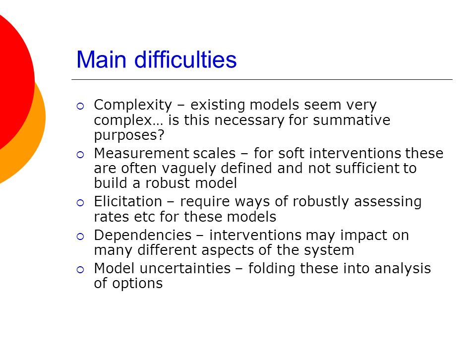 Main difficulties Complexity – existing models seem very complex… is this necessary for summative purposes