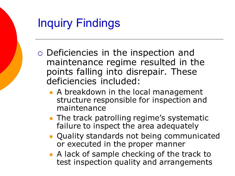 Inquiry Findings Deficiencies in the inspection and maintenance regime resulted in the points falling into disrepair. These deficiencies included: