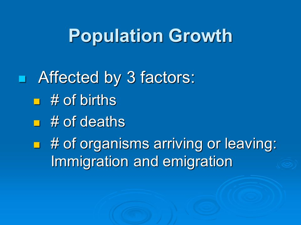 Population Growth Affected by 3 factors: # of births # of deaths