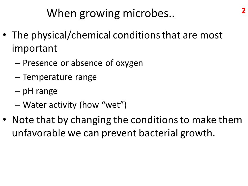 When growing microbes.. The physical/chemical conditions that are most important. Presence or absence of oxygen.