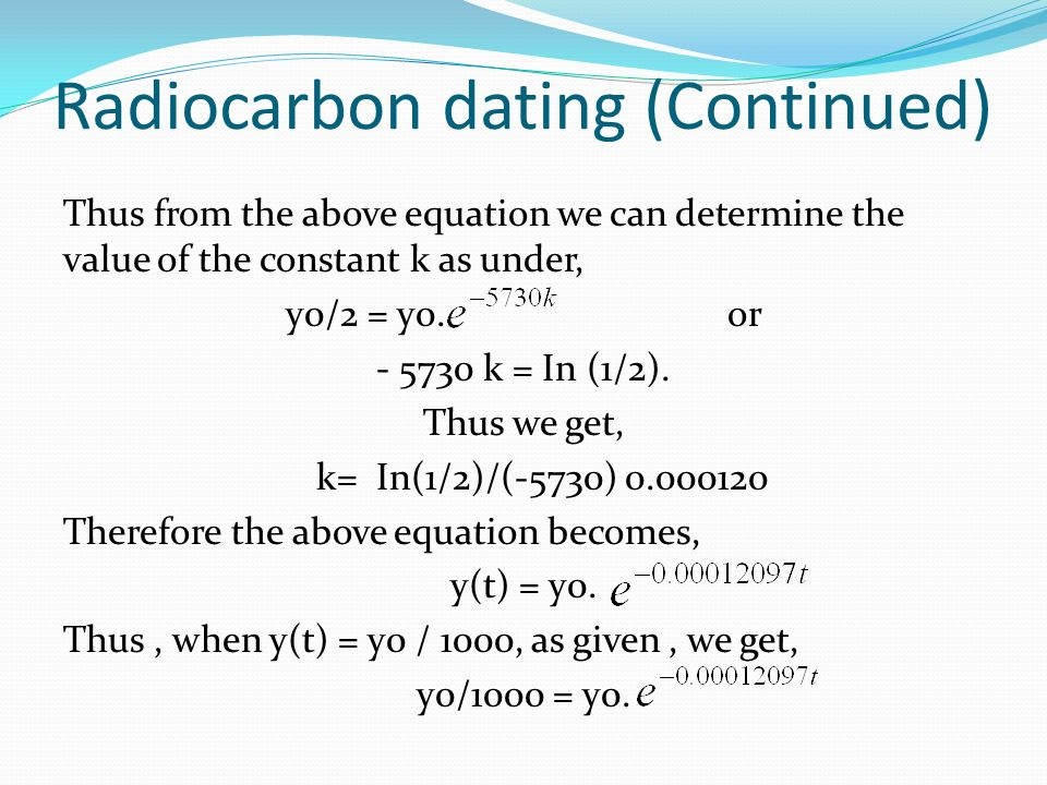 carbon dating math equation The method of carbon dating makes use of the fact that all living the equation i'm using was for a how do i solve this exponential decay problem 1.