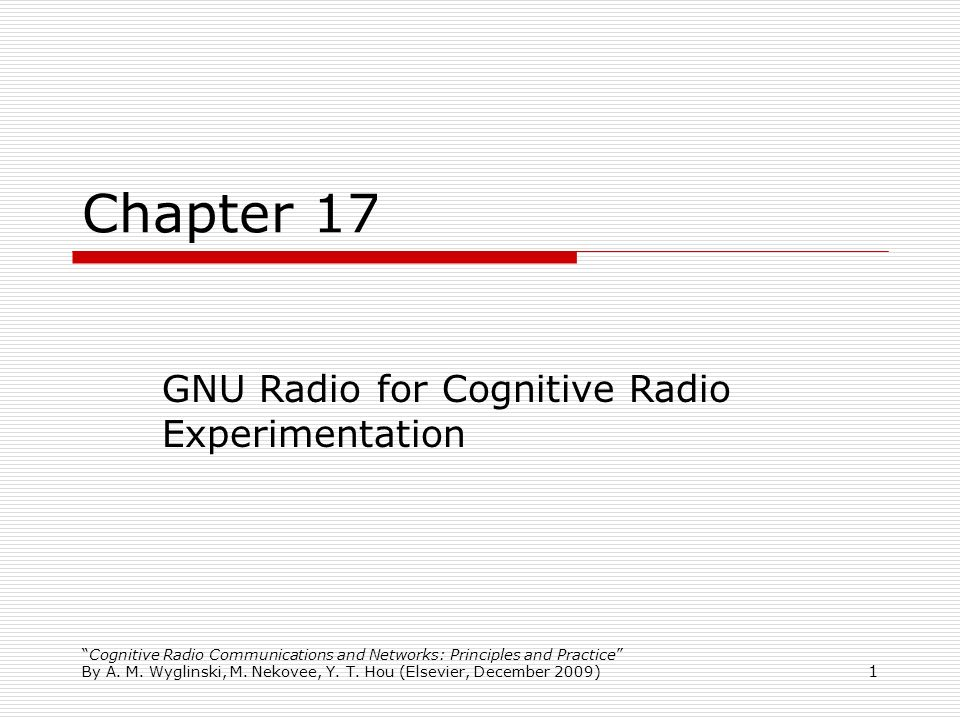 Chapter 17 GNU Radio for Cognitive Radio Experimentation 1 1