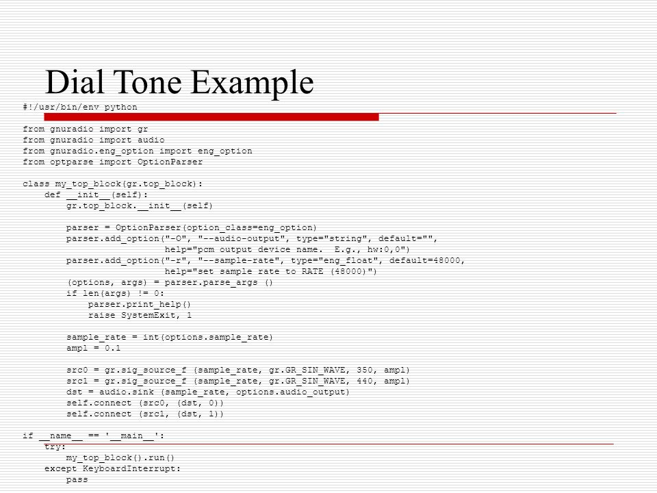 Dial Tone Example #!/usr/bin/env python from gnuradio import gr