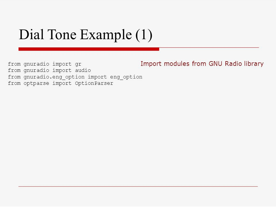 Dial Tone Example (1)‏ Import modules from GNU Radio library