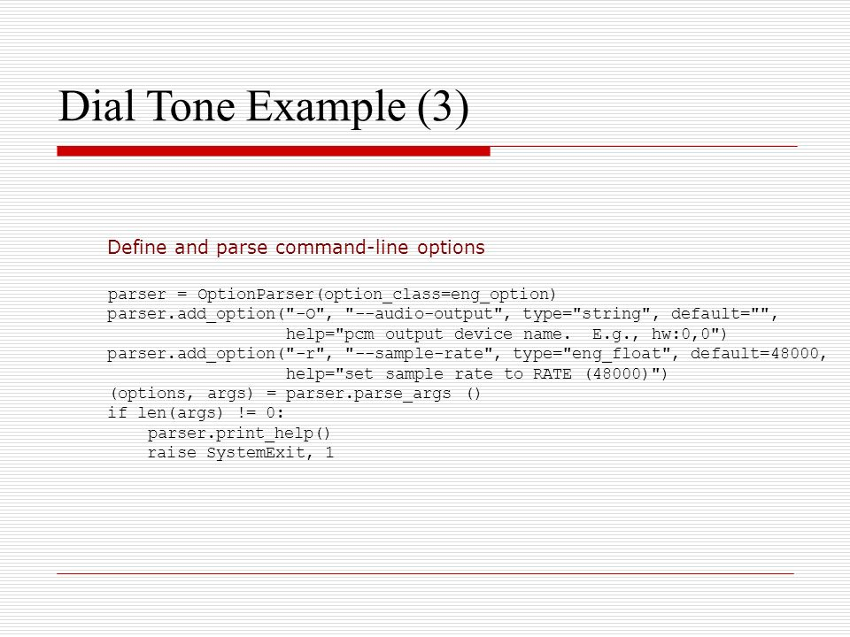 Dial Tone Example (3)‏ Define and parse command-line options