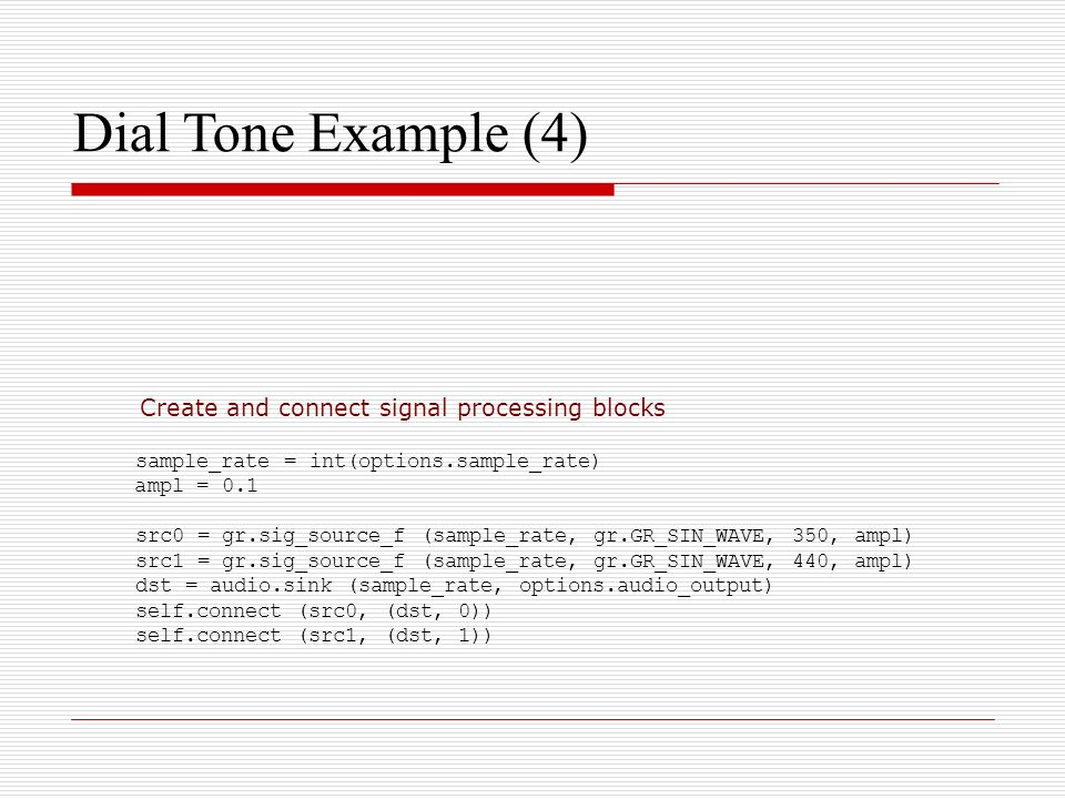 Dial Tone Example (4)‏ Create and connect signal processing blocks