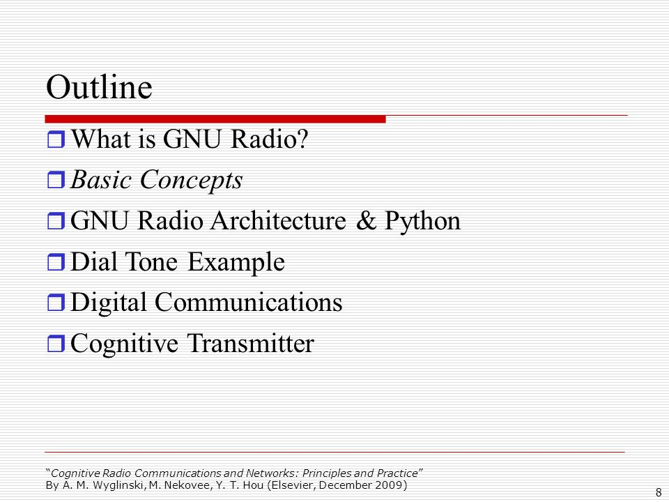 Outline What is GNU Radio Basic Concepts