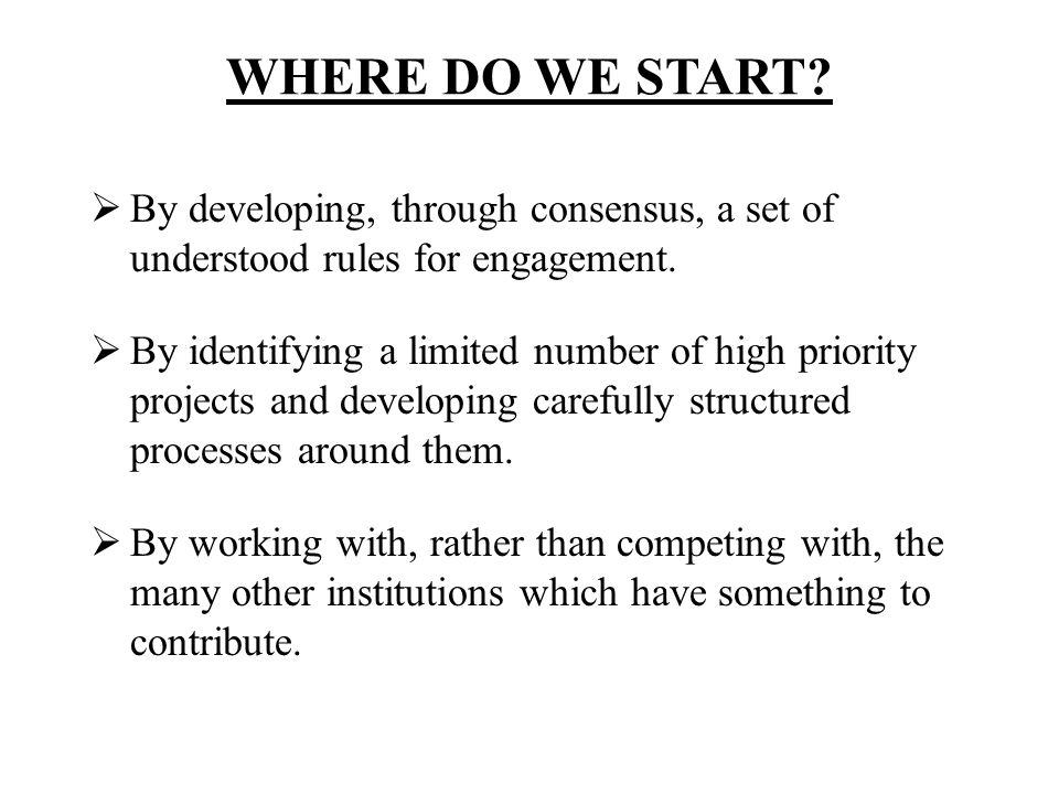 WHERE DO WE START By developing, through consensus, a set of understood rules for engagement.