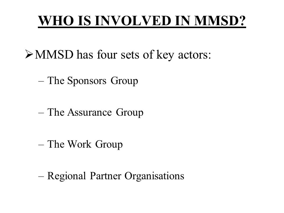 WHO IS INVOLVED IN MMSD MMSD has four sets of key actors: