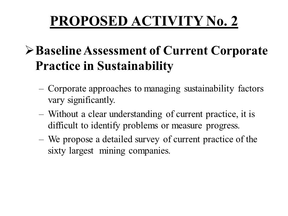 PROPOSED ACTIVITY No. 2 Baseline Assessment of Current Corporate Practice in Sustainability.