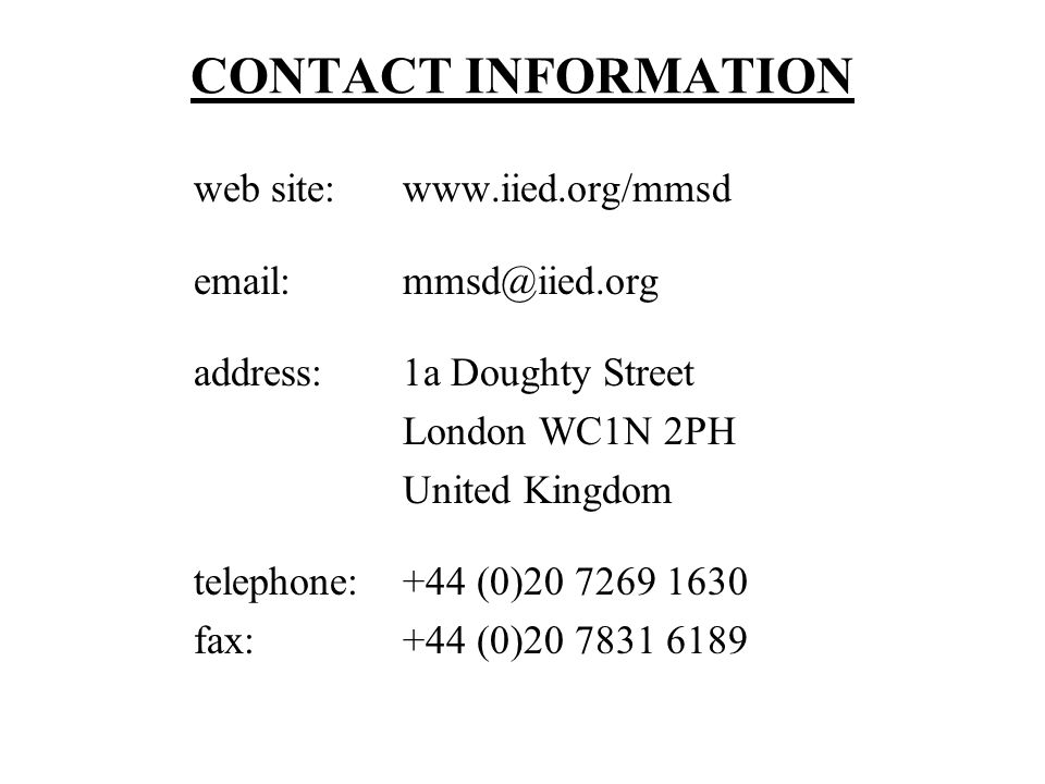 CONTACT INFORMATION web site: www.iied.org/mmsd. email: mmsd@iied.org. address: 1a Doughty Street.